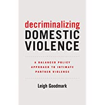 Decriminalizing Domestic Violence: A Balanced Policy Approach to Intimate Partner Violence (Gender and Justice)