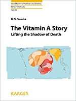 The Vitamin a Story: Lifting the Shadow of Death (World Review of Nutrition and Dietetics)