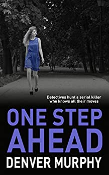 ONE STEP AHEAD: detectives hunt a serial killer who knows all their moves (The DSI Jeffrey Brandt Murders Trilogy Book 1) by [MURPHY, DENVER]