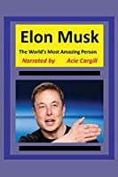 The World's Most Amazing Person, Elon Musk
