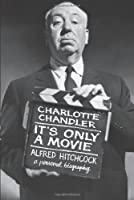 It's Only a Movie: Alfred Hitchcock: A Personal Biography