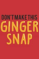 Don't make this Ginger snap: Funny Redhead Quote Journal