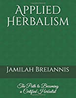 Applied Herbalism: The Path to Becoming a Certified Herbalist
