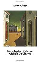Metaphysics of silence: Giorgio De Chirico.