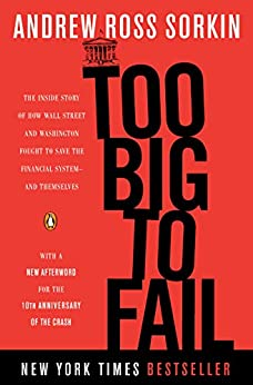 Too Big to Fail: The Inside Story of How Wall Street and Washington Fought to Save the Financial System--and Themselves by [Sorkin, Andrew Ross]