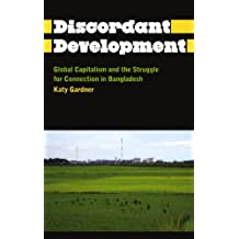 Discordant Development: Global Capitalism and the Struggle for Connection in Bangladesh (Anthropology, Culture and Society)