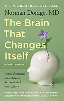 The Brain That Changes Itself: stories of personal triumph from the frontiers of brain science by [Doidge MD, Norman]