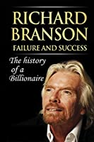 Richard Branson Unofficial: How to Be a Successful Person in Business and Life