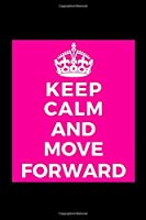 Keep Calm and Move Forward: Motivational - Funny Lined Journal Notebook for Her Him Bestie Friend Partner, Office Colleague Coworker Boss - Unique Birthday Present, Christmas Xmas Gift Occasion Idea Blank Note Book Stocking Stuffer (card alternative)