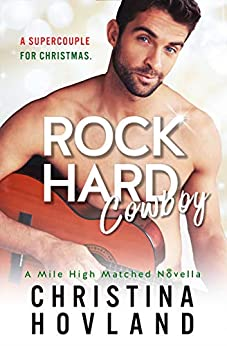 Rock Hard Cowboy: A sizzling, romantic comedy novella! (Mile High Matched Book 0) by [Hovland, Christina]
