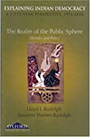 The Realm of the Public Sphere Identity and Policy (Explaining Indian Democracy a Fifty Year Perspective 1956-2006)