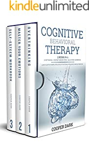COGNITIVE BEHAVIORAL THERAPY: 3 Books in 1: Overthinking + Master Your Emotions + Self Esteem Workbook. Learn the Art of Manipulation and Develop Emotional ... and Self discipline (English Edition)