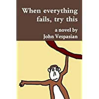 When Everything Fails, Try This (English Edition)