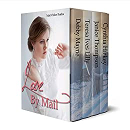 Love by Mail: Mail Order Brides by [Mayne, Debby, Lilly, Teresa Ives, Thompson, Janice, Hickey, Cynthia]