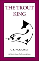 The Trout King: A Novel About Fathers And Sons