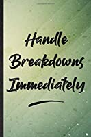 Handle Breakdowns Immediately: Funny Blank Lined Positive Motivation Notebook/ Journal, Graduation Appreciation Gratitude Thank You Souvenir Gag Gift, Superb Graphic 110 Pages
