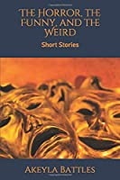 The Horror, the Funny, and the Weird: Short Stories (Oh Dear series)