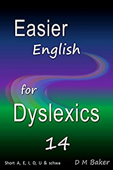 Easier English for Dyslexics 14: Short  A,  E,  I,  O,  U  &  Schwa by [Baker, D M]