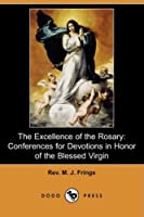 The Excellence of the Rosary: Conferences for Devotions in Honor of the Blessed Virgin
