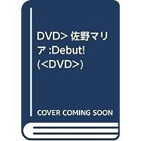 DVD>佐野マリア:Debut! (<DVD>)