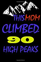 This mom climbed 90 high peaks: A Journal to organize your life and working on your goals : Passeword tracker, Gratitude journal, To do list, Flights information, Expenses tracker, Weekly meal planner, 120 pages , matte cover