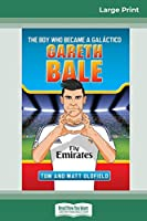 Gareth Bale: The Boy Who Became a Galàctico (16pt Large Print Edition)