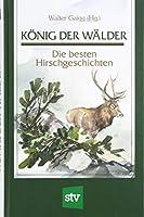 Koenig der Waelder: Die besten Hirschgeschichten