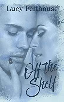 Off the Shelf: A Steamy Romance Novella by [Felthouse, Lucy]