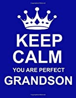 Keep Calm You Are Perfect Grandson: Large Blue Notebook/Diary/Journal for Writing 100 Pages, Unique Gift for Grandson