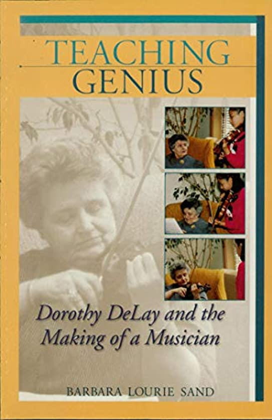 財産副詞オリエンタルTeaching Genius: Dorothy DeLay and the Making of a Musician (Amadeus) (English Edition)