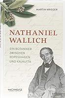 Nathaniel Wallich: Ein Botaniker zwischen Kopenhagen und Kalkutta