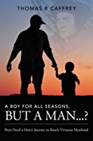 A Boy for All Seasons but a Man.?: Boys Need a Hero's Journey to Reach Virtuous Manhood [並行輸入品]