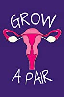Grow a Pair: 120 Page 6x9 Lined Girl Boss Journal - Funny Feminist Gift