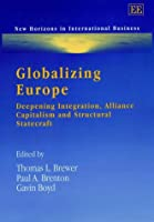Globalizing Europe: Deepening Integration, Alliance Capitalism, and Structural Statecraft (New Horizons in International Business)