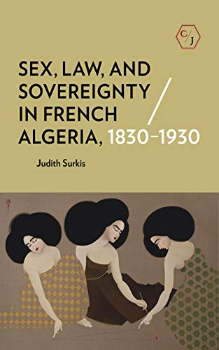 Sex, Law, and Sovereignty in French Algeria, 1830–1930 (Corpus Juris: The Humanities in Politics and Law) (English Edition)