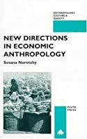 New Directions in Economic Anthropology (Anthropology, Culture, and Society)