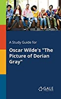 A Study Guide for Oscar Wilde's the Picture of Dorian Gray