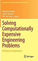 Solving Computationally Expensive Engineering Problems: Methods and Applications (Springer Proceedings in Mathematics & Statistics)