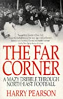 The Far Corner: A Mazy Dribble Through North East Football