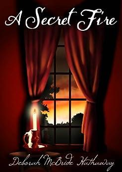 A Secret Fire by [Hathaway, Deborah M.]