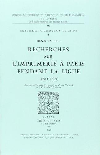 Recherches Sur l'Imprimerie a Paris Pendant la Ligue (1585-1594)