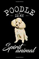 Poodle Is My Spirit Animal: Vintage Poodle Is My Spirit Animal Funny Dog Lover Cool  Journal/Notebook Blank Lined Ruled 6x9 100 Pages