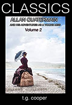CLASSICS: Allan Quatermain and His Adventures as a Young Miss Vol 2 by [Cooper, T.G.]