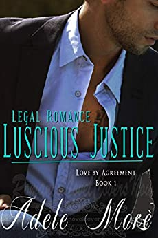 Luscious Justice (Legal Romance Series) Book 1– Love by Agreement by [Morè, Adele]