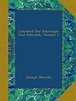 Lehrbuch Der Patrologie Und Patristik, Volume 1