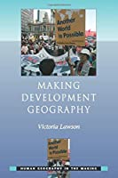 Making Development Geography (Human Geography in the Making)