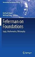 Feferman on Foundations: Logic, Mathematics, Philosophy (Outstanding Contributions to Logic)
