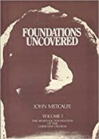 Apostolic Foundation of the Christian Church: Foundations Uncovered v. 1