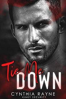 Tie Me Down: Kinky Security by [Rayne, Cynthia]