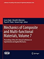Mechanics of Composite and Multi-functional Materials, Volume 7: Proceedings of the 2015 Annual Conference on Experimental and Applied Mechanics (Conference Proceedings of the Society for Experimental Mechanics Series)